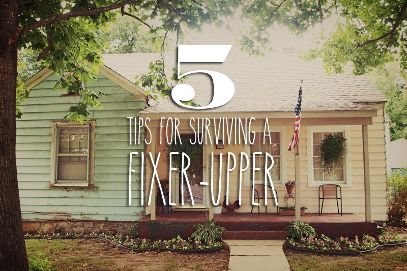 Five Crucial Tips for Surviving a Fixer-Upper