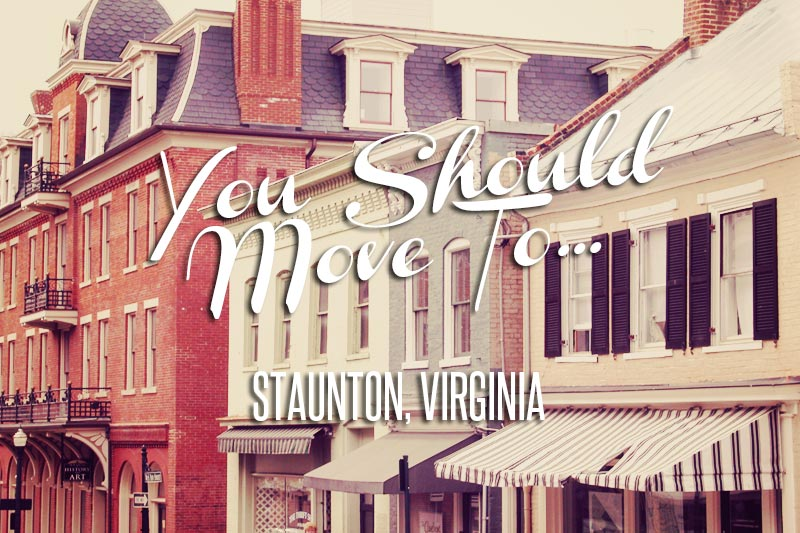 She's the Queen City of the Shenandoah: You Should Move to Staunton, VA!