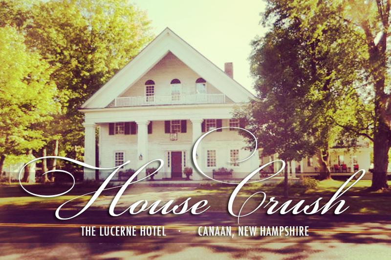 House Crush: The Lucerne Hotel, Canaan, New Hampshire